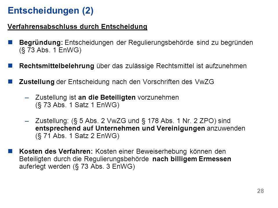 28 Verfahrensabschluss durch Entscheidung Begründung: Entscheidungen der Regulierungsbehörde sind zu begründen (§ 73 Abs. 1 EnWG) Rechtsmittelbelehrun