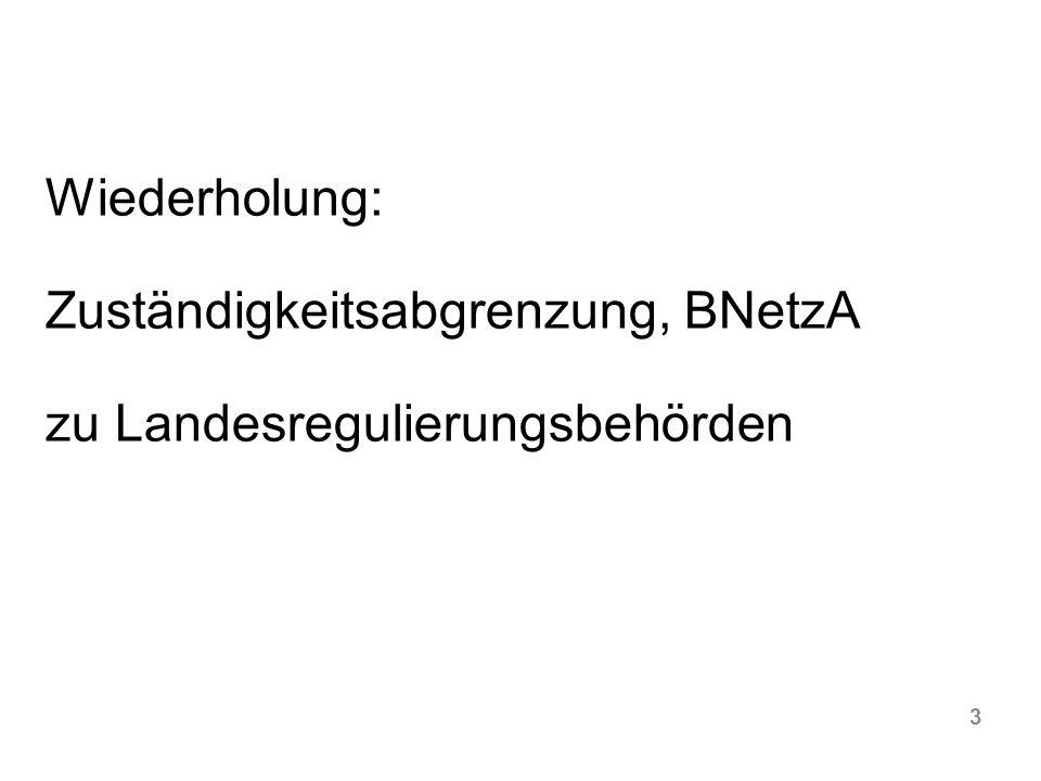 3 Wiederholung: Zuständigkeitsabgrenzung, BNetzA zu Landesregulierungsbehörden