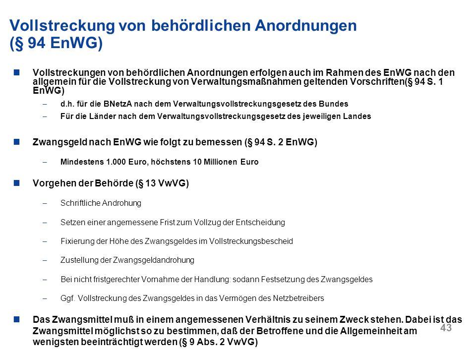 43 Vollstreckungen von behördlichen Anordnungen erfolgen auch im Rahmen des EnWG nach den allgemein für die Vollstreckung von Verwaltungsmaßnahmen gel