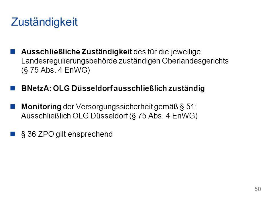 50 Ausschließliche Zuständigkeit des für die jeweilige Landesregulierungsbehörde zuständigen Oberlandesgerichts (§ 75 Abs. 4 EnWG) BNetzA: OLG Düsseld