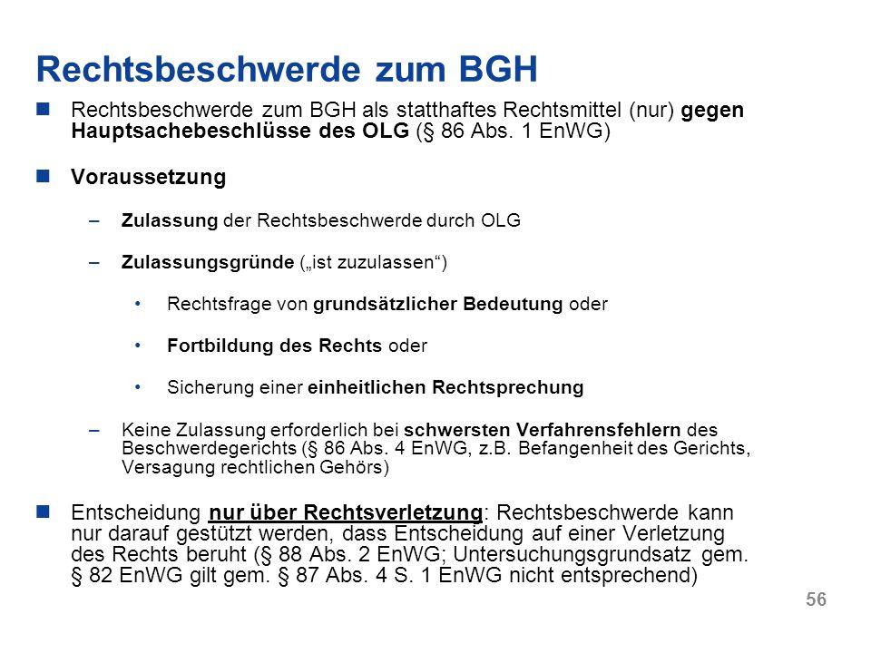 56 Rechtsbeschwerde zum BGH als statthaftes Rechtsmittel (nur) gegen Hauptsachebeschlüsse des OLG (§ 86 Abs. 1 EnWG) Voraussetzung –Zulassung der Rech