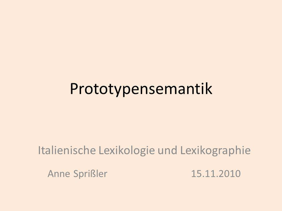 Prototypensemantik Italienische Lexikologie und Lexikographie Anne Sprißler 15.11.2010