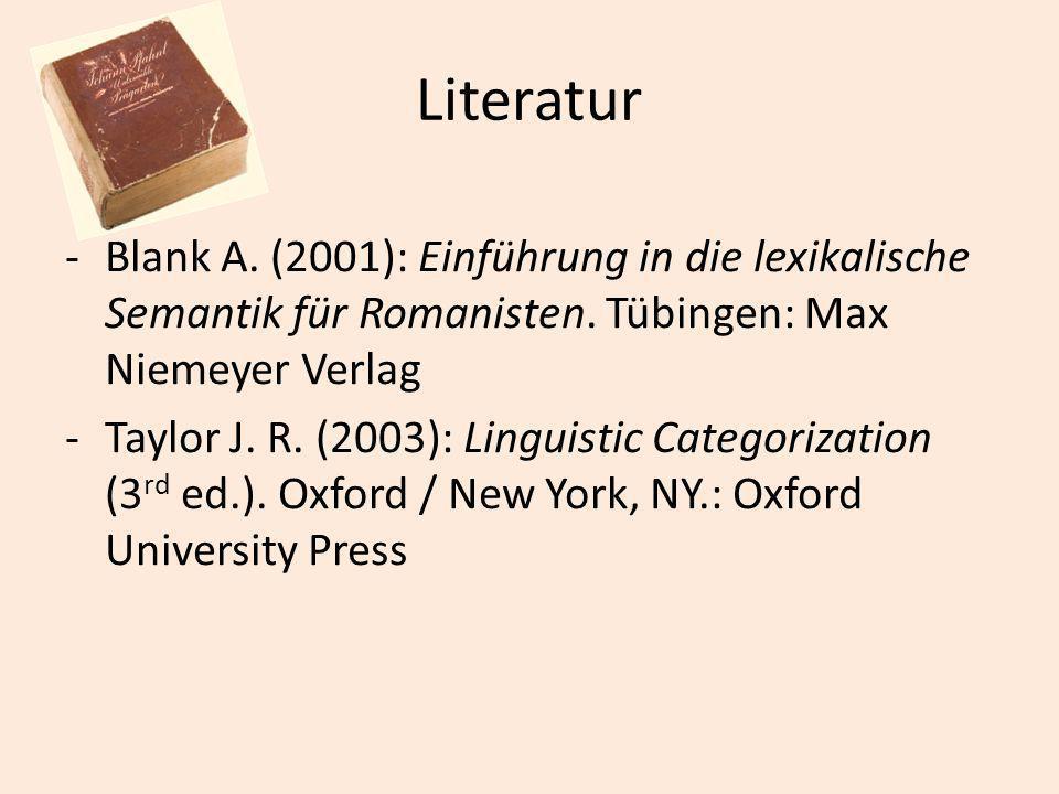 Literatur -Blank A. (2001): Einführung in die lexikalische Semantik für Romanisten. Tübingen: Max Niemeyer Verlag -Taylor J. R. (2003): Linguistic Cat