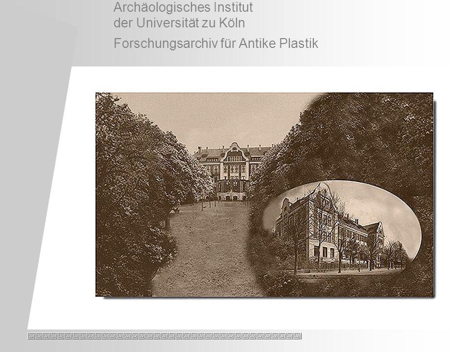 Archäologisches Institut der Universität zu Köln Forschungsarchiv für Antike Plastik
