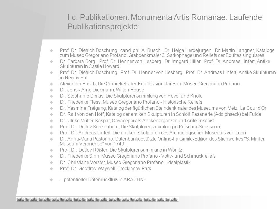 I c. Publikationen: Monumenta Artis Romanae. Laufende Publikationsprojekte: Prof.