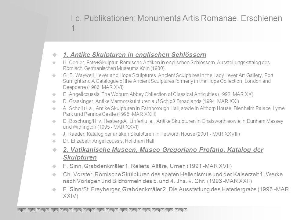 I c. Publikationen: Monumenta Artis Romanae. Erschienen 1 1.