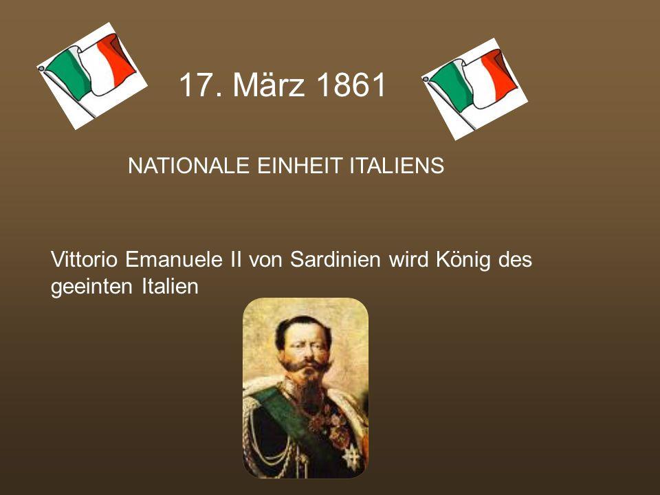 1860: Anschluss weiter Landesteile an Sardinien-Piemont Freiwilligenverbände unter Giuseppe Garibaldi bringen Süd- u. Mittelitalien unter ihre Kontrol