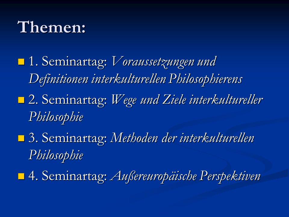 Themen: 1. Seminartag: Voraussetzungen und Definitionen interkulturellen Philosophierens 1. Seminartag: Voraussetzungen und Definitionen interkulturel
