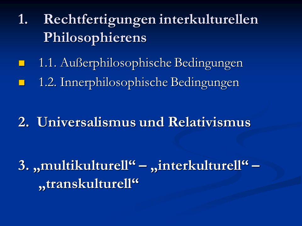 1.Rechtfertigungen interkulturellen Philosophierens 1.1. Außerphilosophische Bedingungen 1.1. Außerphilosophische Bedingungen 1.2. Innerphilosophische