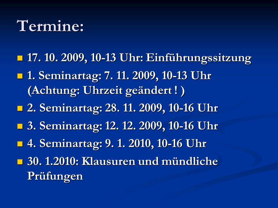 Termine: 17. 10. 2009, 10-13 Uhr: Einführungssitzung 17. 10. 2009, 10-13 Uhr: Einführungssitzung 1. Seminartag: 7. 11. 2009, 10-13 Uhr (Achtung: Uhrze