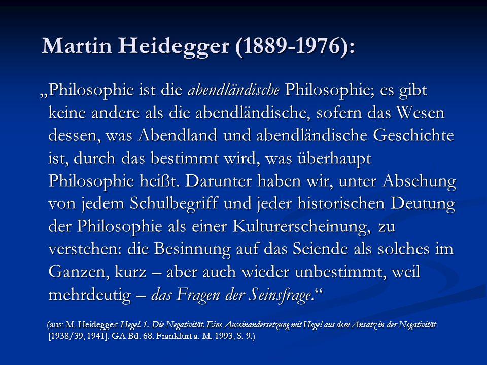 Martin Heidegger (1889-1976): Martin Heidegger (1889-1976): Philosophie ist die abendländische Philosophie; es gibt keine andere als die abendländisch