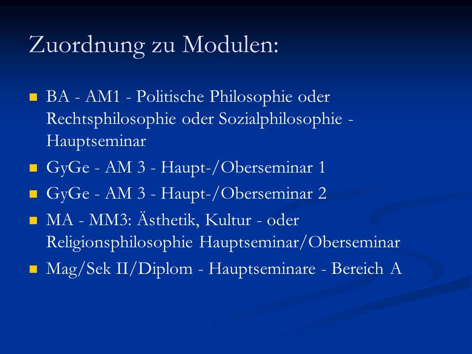 Zuordnung zu Modulen: BA - AM1 - Politische Philosophie oder Rechtsphilosophie oder Sozialphilosophie - Hauptseminar GyGe - AM 3 - Haupt-/Oberseminar