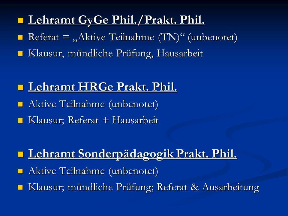 Lehramt GyGe Phil./Prakt. Phil. Lehramt GyGe Phil./Prakt. Phil. Referat = Aktive Teilnahme (TN) (unbenotet) Referat = Aktive Teilnahme (TN) (unbenotet