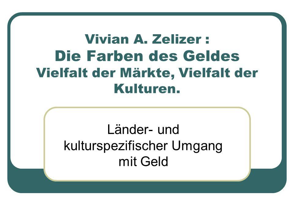 Vivian A. Zelizer : Die Farben des Geldes Vielfalt der Märkte, Vielfalt der Kulturen. Länder- und kulturspezifischer Umgang mit Geld