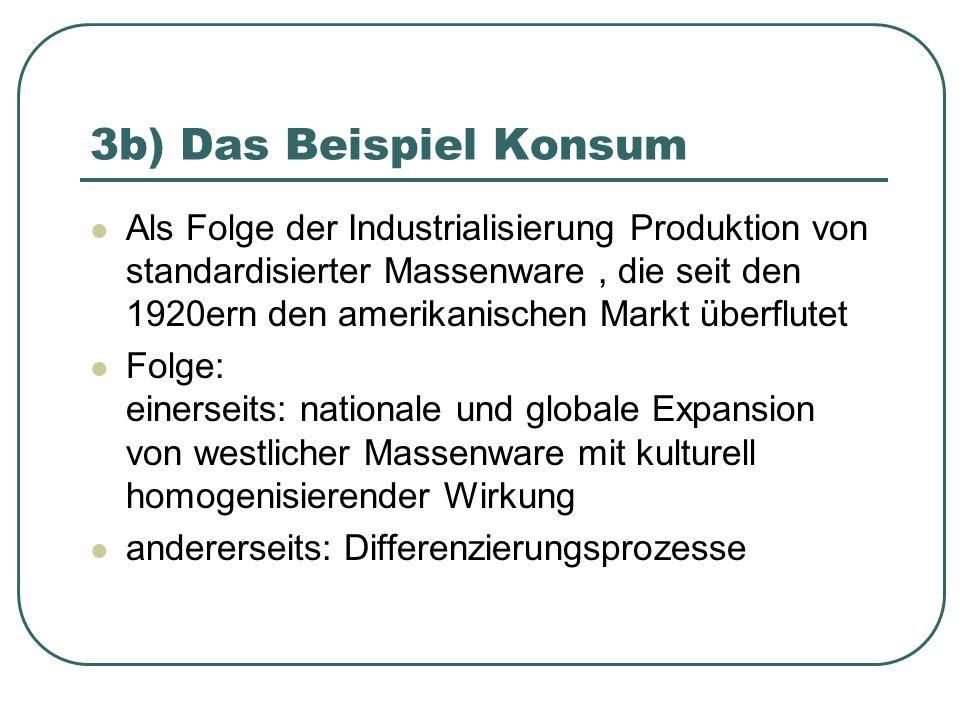 3b) Das Beispiel Konsum Als Folge der Industrialisierung Produktion von standardisierter Massenware, die seit den 1920ern den amerikanischen Markt übe