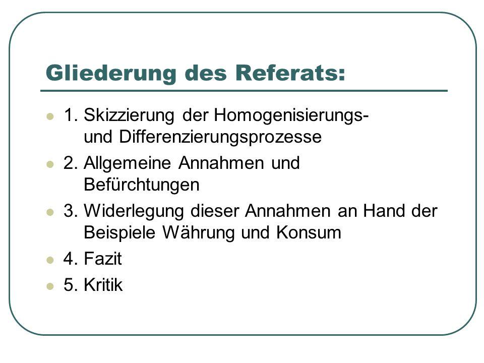 Gliederung des Referats: 1. Skizzierung der Homogenisierungs- und Differenzierungsprozesse 2. Allgemeine Annahmen und Befürchtungen 3. Widerlegung die