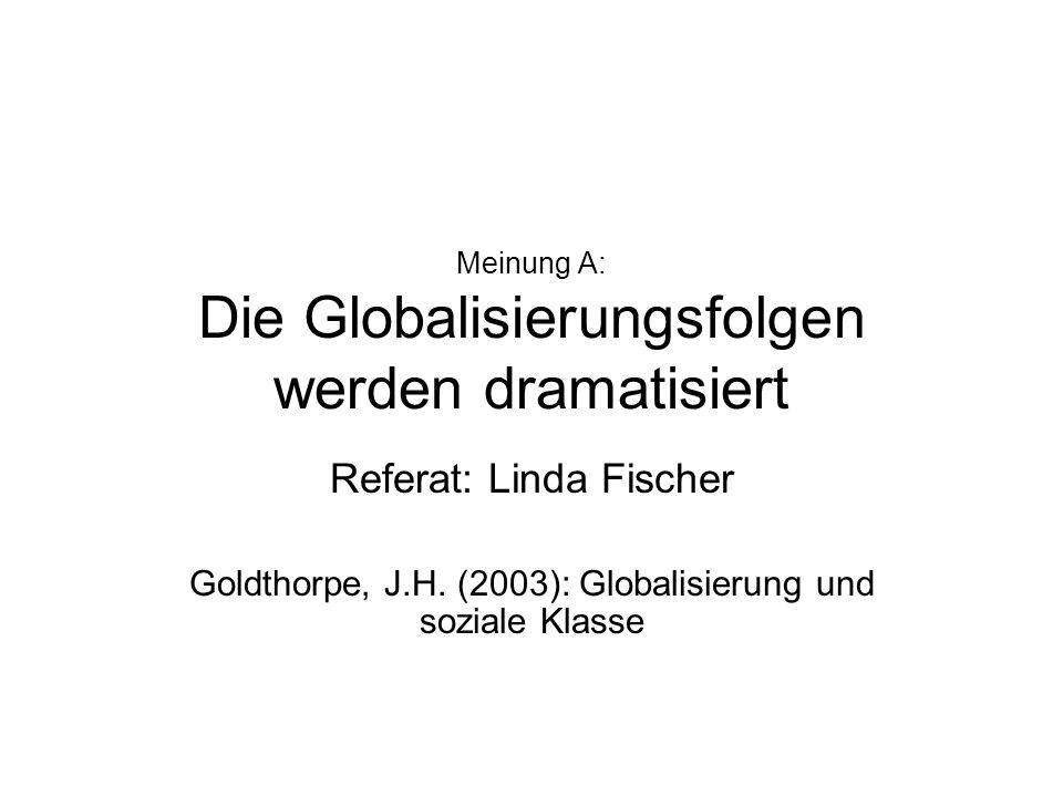 Gliederung 1.Begriff 2.Globalisierungstheorien 3.Zunehmende Ungleichheit 4.Abbau des Wohlfahrtstaates 5.Soziale Klasse 6.Klassenpolitik 7.Fazit Goldthorpe 8.Fazit Die Globalisierungsfolgen werden dramatisiert