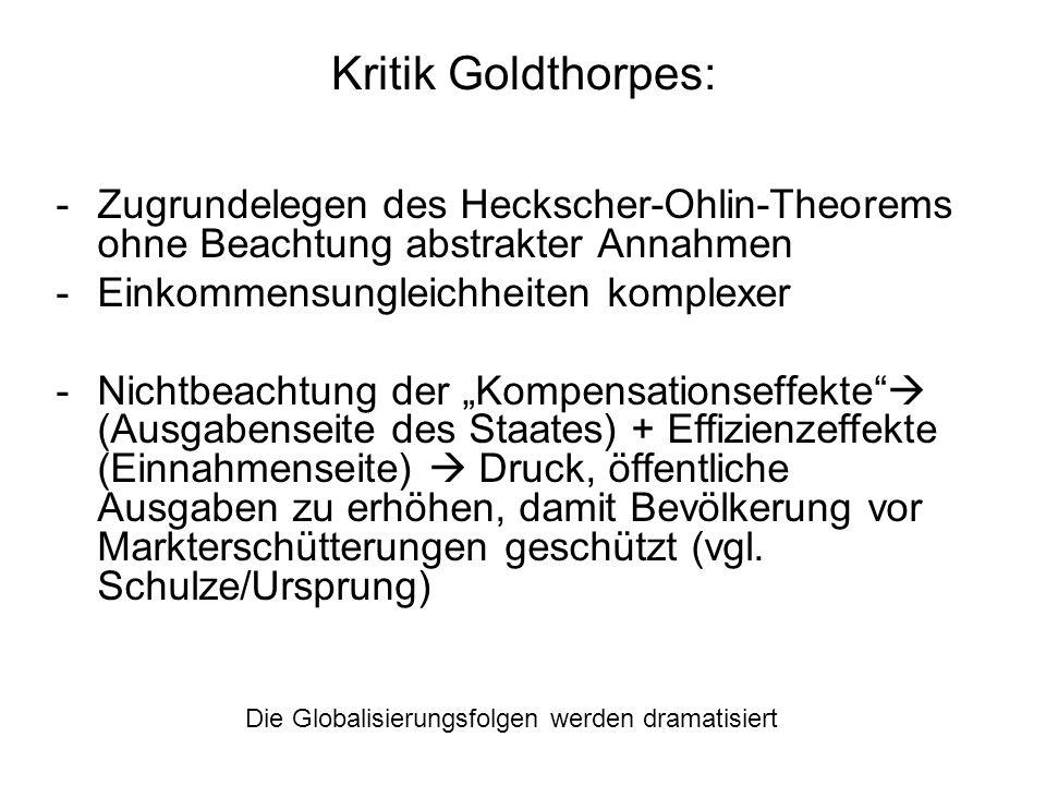 Kritik Goldthorpes: -Zugrundelegen des Heckscher-Ohlin-Theorems ohne Beachtung abstrakter Annahmen -Einkommensungleichheiten komplexer -Nichtbeachtung