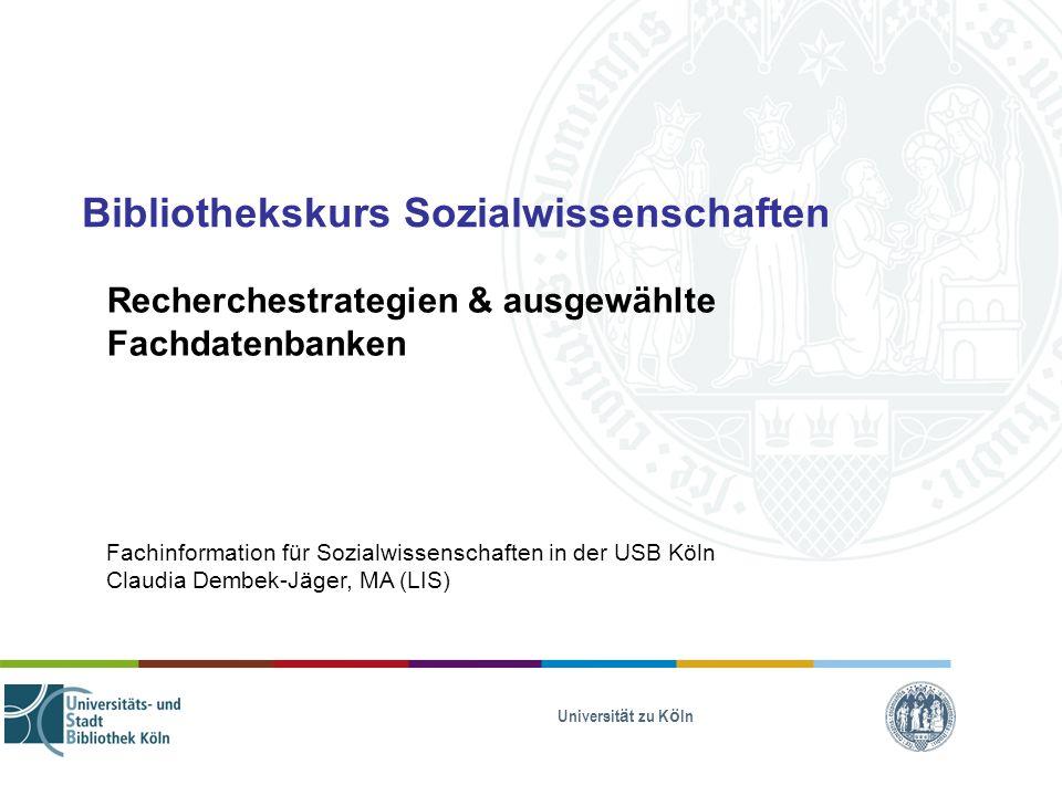 Universität zu Köln Bibliothekskurs Sozialwissenschaften Recherchestrategien & ausgewählte Fachdatenbanken Fachinformation für Sozialwissenschaften in