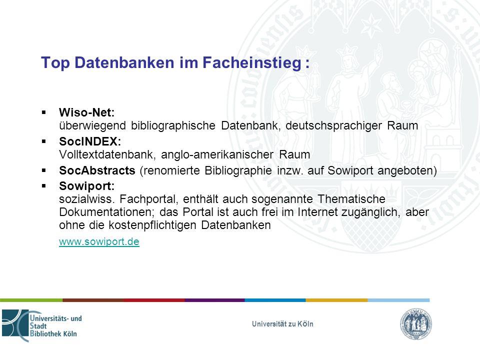 Universität zu Köln Top Datenbanken im Facheinstieg : Wiso-Net: überwiegend bibliographische Datenbank, deutschsprachiger Raum SocINDEX: Volltextdaten