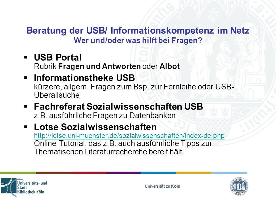 Universität zu Köln Beratung der USB/ Informationskompetenz im Netz Wer und/oder was hilft bei Fragen? USB Portal Rubrik Fragen und Antworten oder Alb