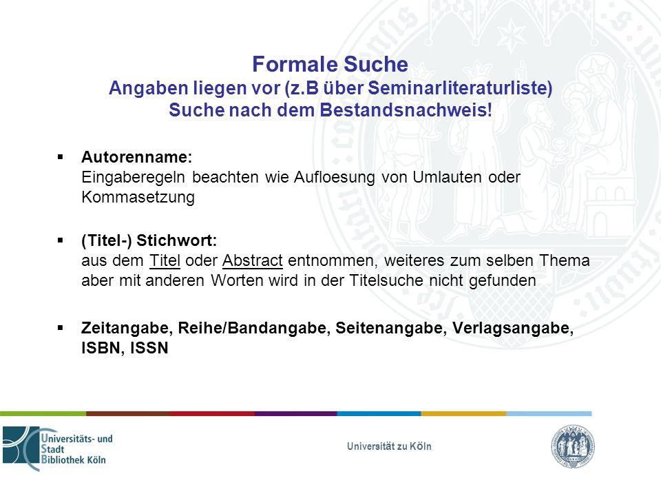 Universität zu Köln Formale Suche Angaben liegen vor (z.B über Seminarliteraturliste) Suche nach dem Bestandsnachweis! Autorenname: Eingaberegeln beac