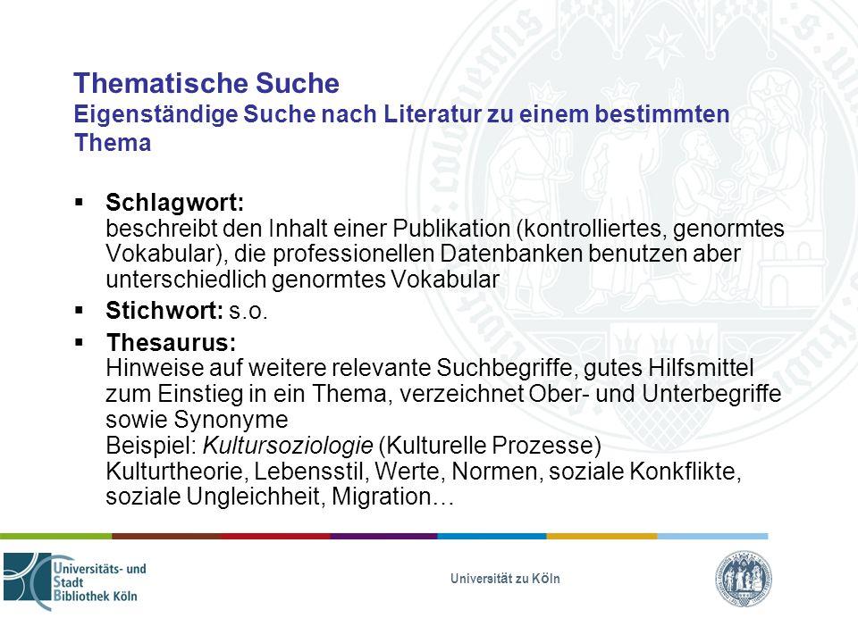 Universität zu Köln Thematische Suche Eigenständige Suche nach Literatur zu einem bestimmten Thema Schlagwort: beschreibt den Inhalt einer Publikation