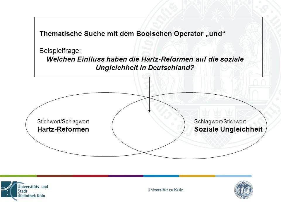 Universität zu Köln Stichwort/Schlagwort Hartz-Reformen Schlagwort/Stichwort Soziale Ungleichheit Thematische Suche mit dem Boolschen Operator und Bei