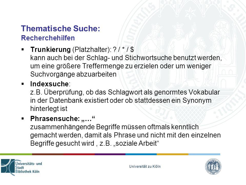 Universität zu Köln Thematische Suche: Recherchehilfen Trunkierung (Platzhalter): ? / * / $ kann auch bei der Schlag- und Stichwortsuche benutzt werde