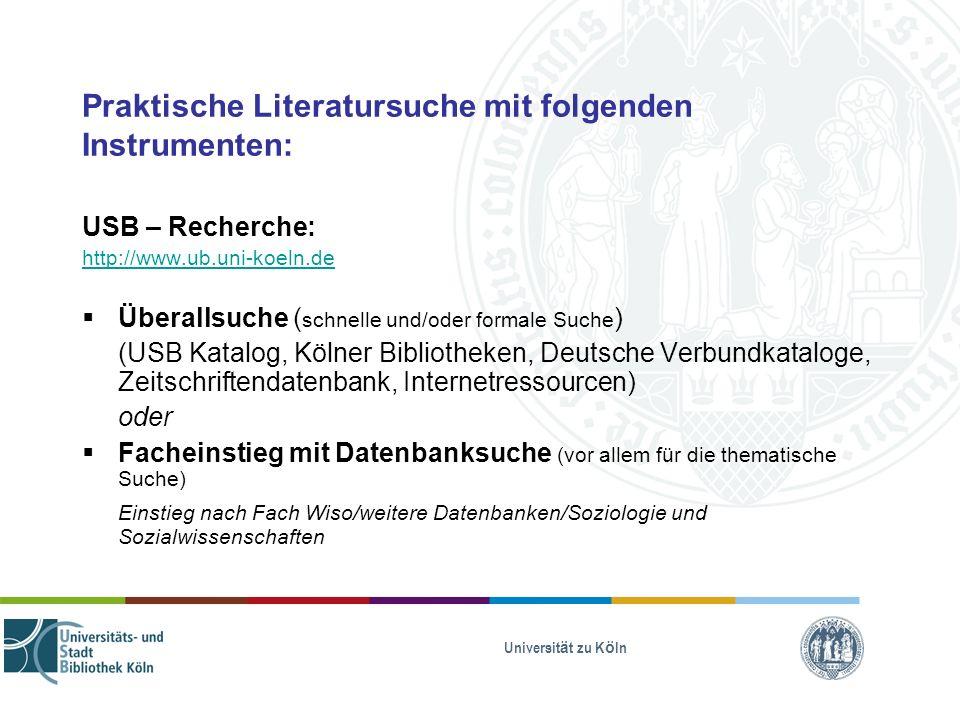 Universität zu Köln Praktische Literatursuche mit folgenden Instrumenten: USB – Recherche: http://www.ub.uni-koeln.de Überallsuche ( schnelle und/oder