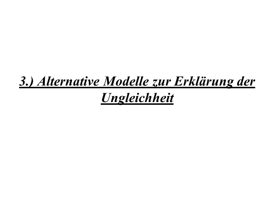 3.) Alternative Modelle zur Erklärung der Ungleichheit