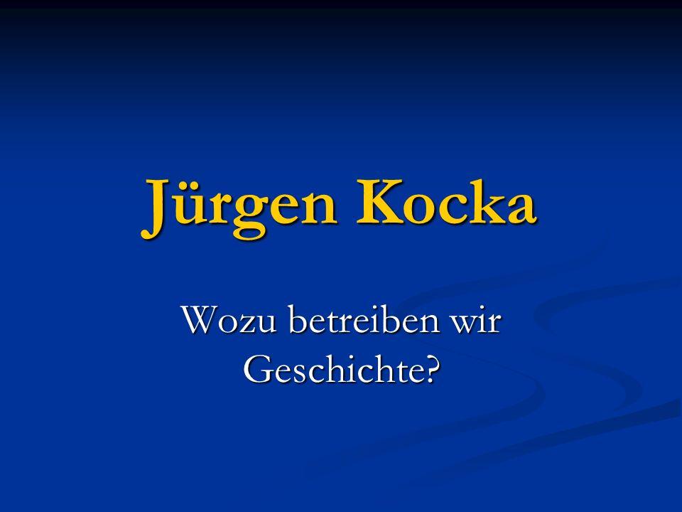 Jürgen Kocka Wozu betreiben wir Geschichte?