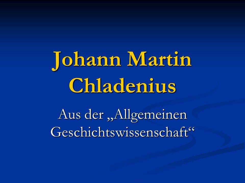 Johann Martin Chladenius Aus der Allgemeinen Geschichtswissenschaft