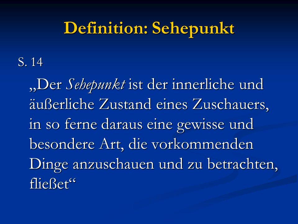 Definition: Sehepunkt S. 14 Der Sehepunkt ist der innerliche und äußerliche Zustand eines Zuschauers, in so ferne daraus eine gewisse und besondere Ar