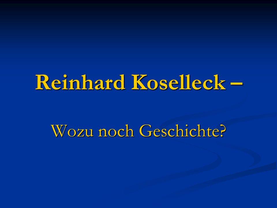 Reinhard Koselleck – Wozu noch Geschichte?