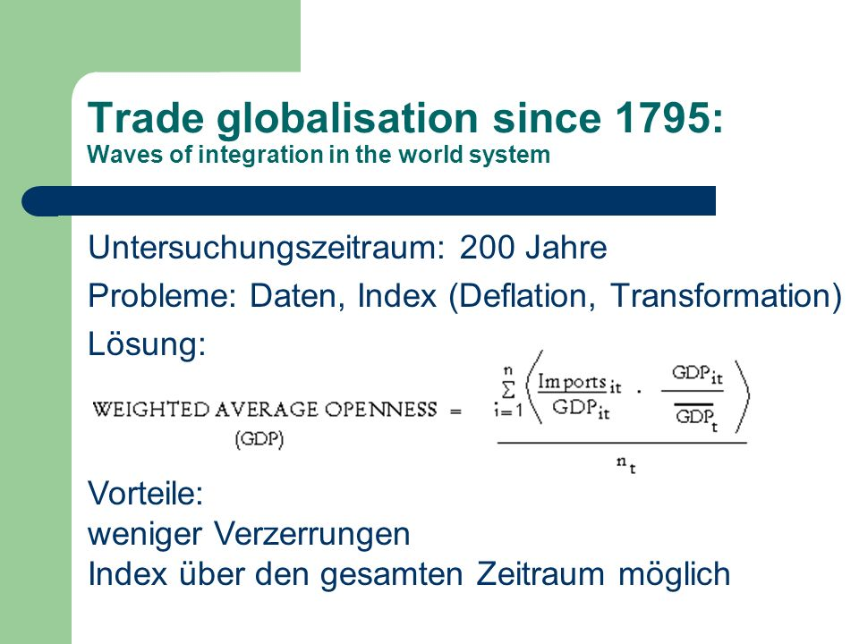 Trade globalisation since 1795: Waves of integration in the world system Untersuchungszeitraum: 200 Jahre Probleme: Daten, Index (Deflation, Transform