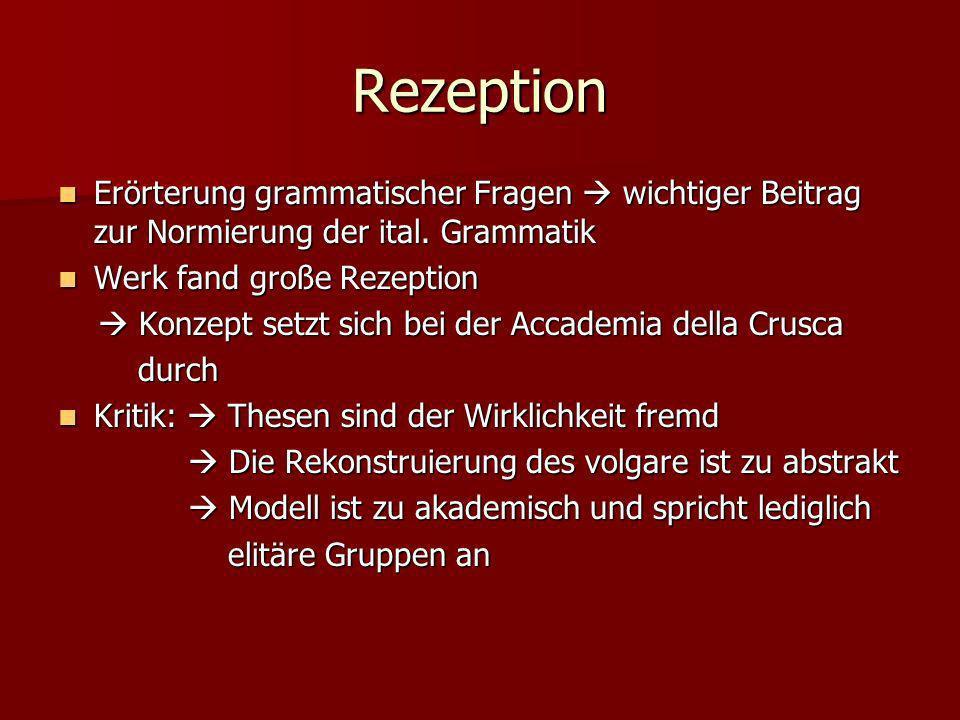 Rezeption Erörterung grammatischer Fragen wichtiger Beitrag zur Normierung der ital. Grammatik Erörterung grammatischer Fragen wichtiger Beitrag zur N