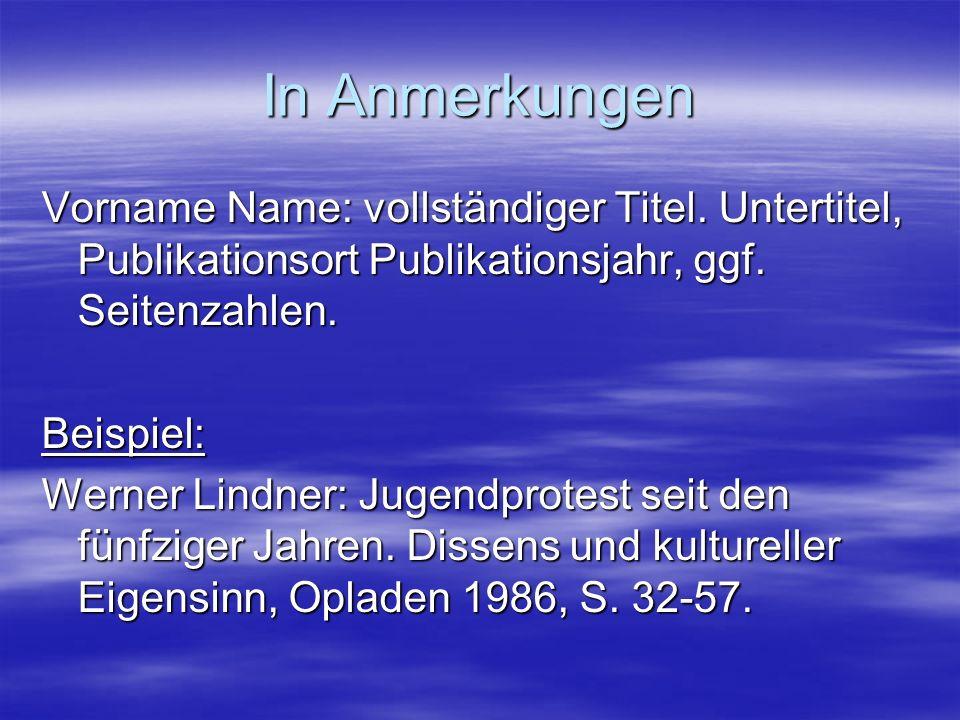 In Anmerkungen Vorname Name: vollständiger Titel. Untertitel, Publikationsort Publikationsjahr, ggf. Seitenzahlen. Beispiel: Werner Lindner: Jugendpro