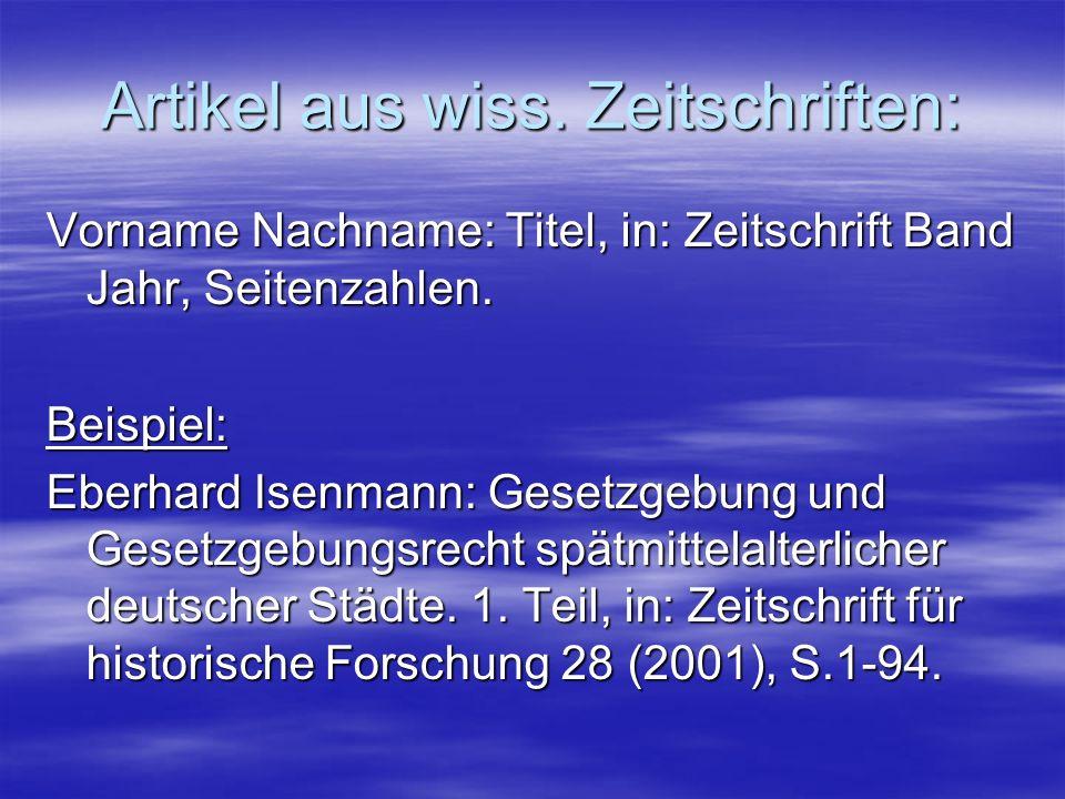 Artikel aus wiss. Zeitschriften: Vorname Nachname: Titel, in: Zeitschrift Band Jahr, Seitenzahlen. Beispiel: Eberhard Isenmann: Gesetzgebung und Geset