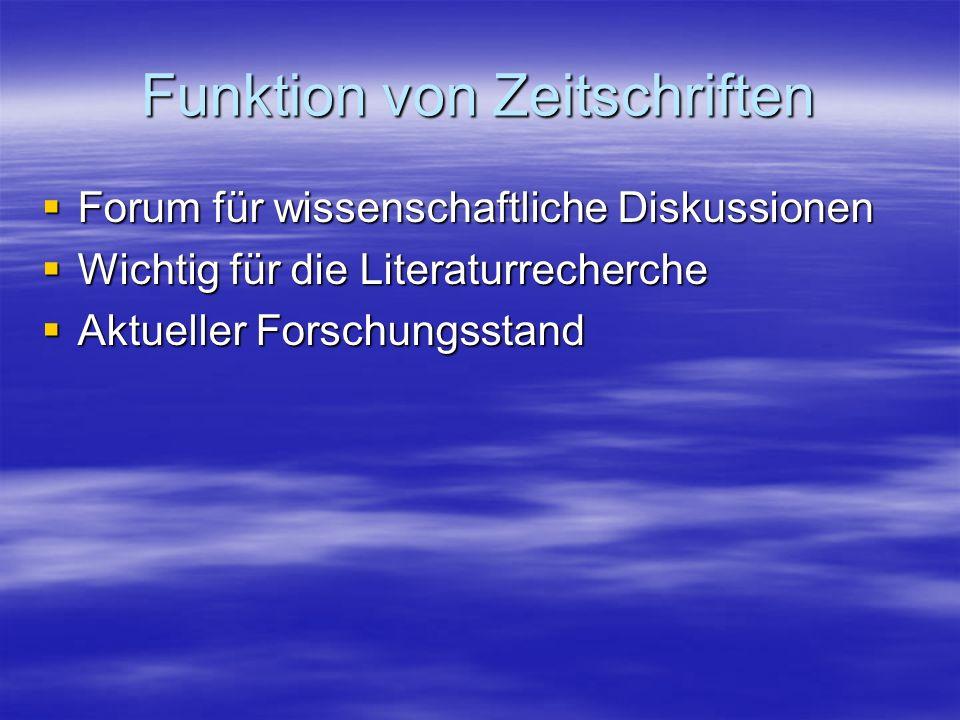 Funktion von Zeitschriften Forum für wissenschaftliche Diskussionen Forum für wissenschaftliche Diskussionen Wichtig für die Literaturrecherche Wichti
