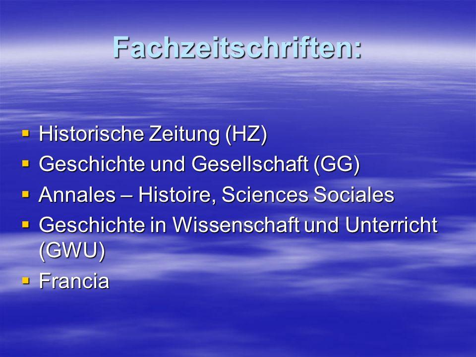 Fachzeitschriften: Historische Zeitung (HZ) Historische Zeitung (HZ) Geschichte und Gesellschaft (GG) Geschichte und Gesellschaft (GG) Annales – Histo