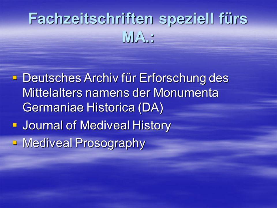 Fachzeitschriften speziell fürs MA.: Deutsches Archiv für Erforschung des Mittelalters namens der Monumenta Germaniae Historica (DA) Deutsches Archiv