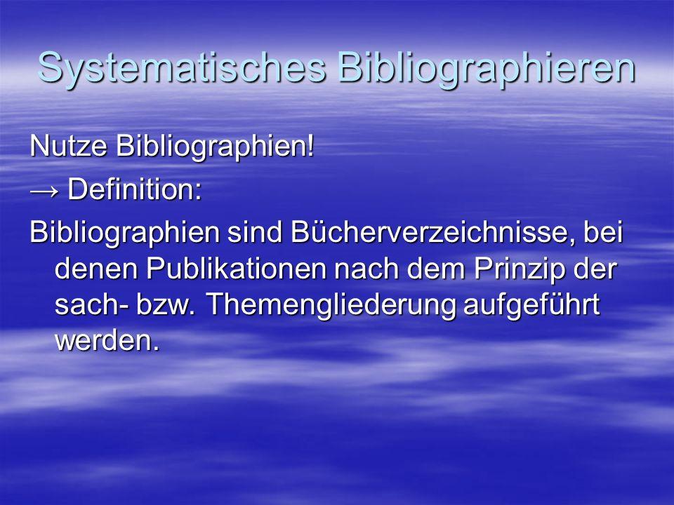 Systematisches Bibliographieren Bibliographietypen: 1.Bibliographie der Bibliographie 2.Abgeschlossene Bibliographie auf Erscheinungsjahr achten.
