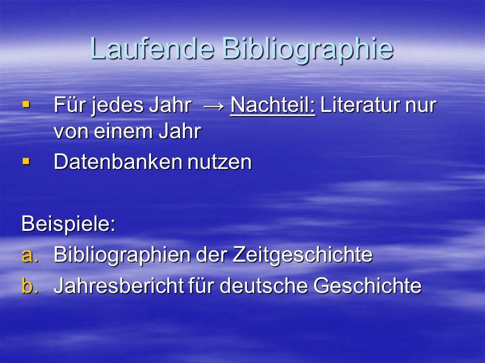 Laufende Bibliographie Für jedes Jahr Nachteil: Literatur nur von einem Jahr Für jedes Jahr Nachteil: Literatur nur von einem Jahr Datenbanken nutzen