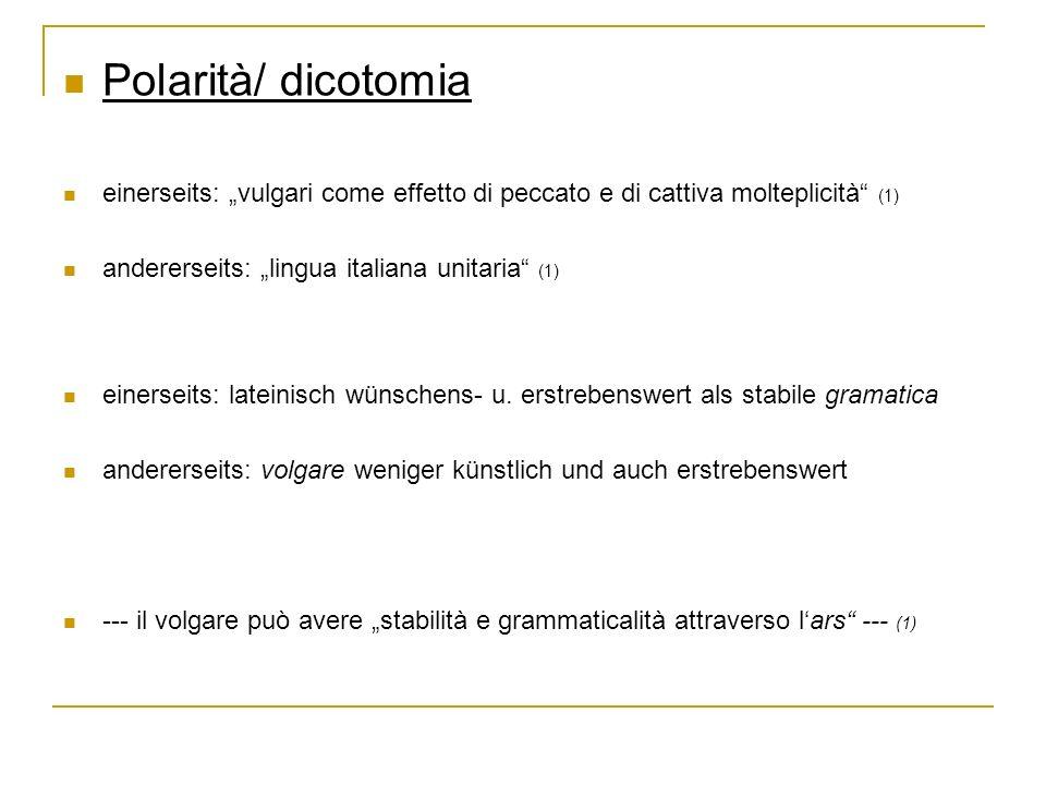 Polarità/ dicotomia einerseits: vulgari come effetto di peccato e di cattiva molteplicità (1) andererseits: lingua italiana unitaria (1) einerseits: l