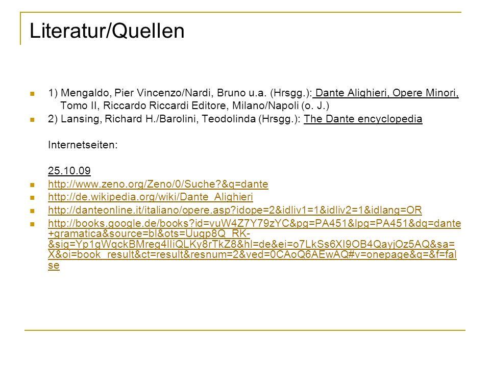 Literatur/Quellen 1) Mengaldo, Pier Vincenzo/Nardi, Bruno u.a. (Hrsgg.): Dante Alighieri, Opere Minori, Tomo II, Riccardo Riccardi Editore, Milano/Nap
