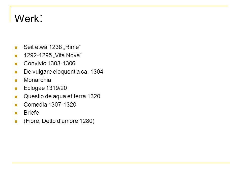 Werk : Seit etwa 1238 Rime 1292-1295 Vita Nova Convivio 1303-1306 De vulgare eloquentia ca. 1304 Monarchia Eclogae 1319/20 Questio de aqua et terra 13