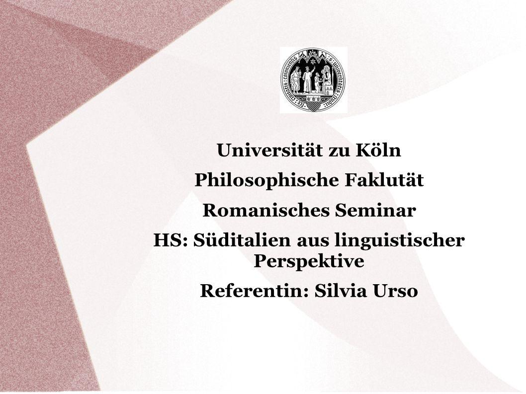 Universität zu Köln Philosophische Faklutät Romanisches Seminar HS: Süditalien aus linguistischer Perspektive Referentin: Silvia Urso