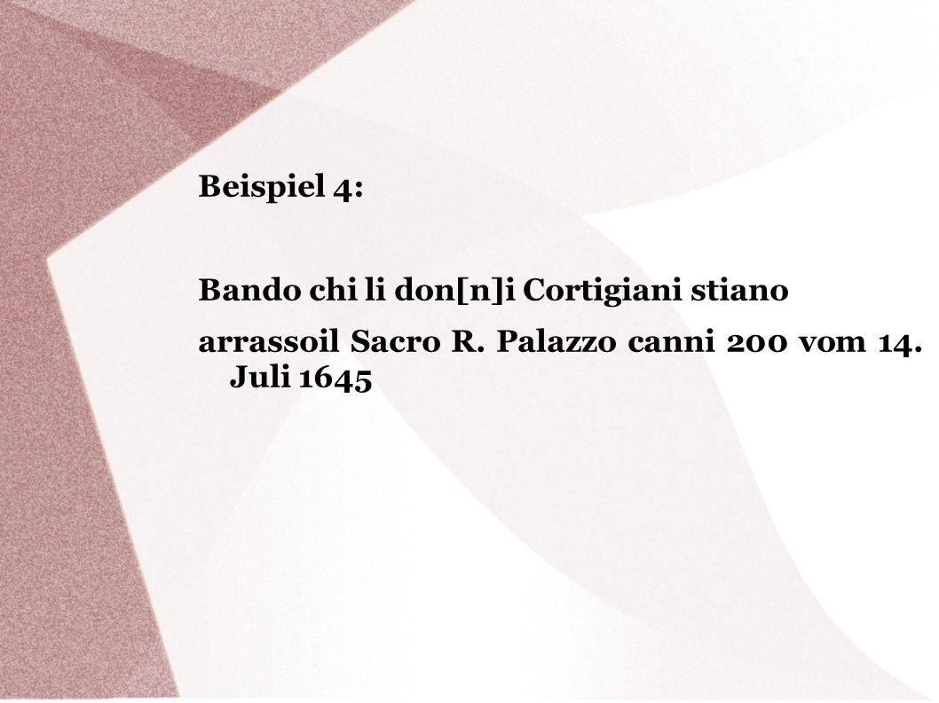 Beispiel 4: Bando chi li don[n]i Cortigiani stiano arrassoil Sacro R. Palazzo canni 200 vom 14. Juli 1645