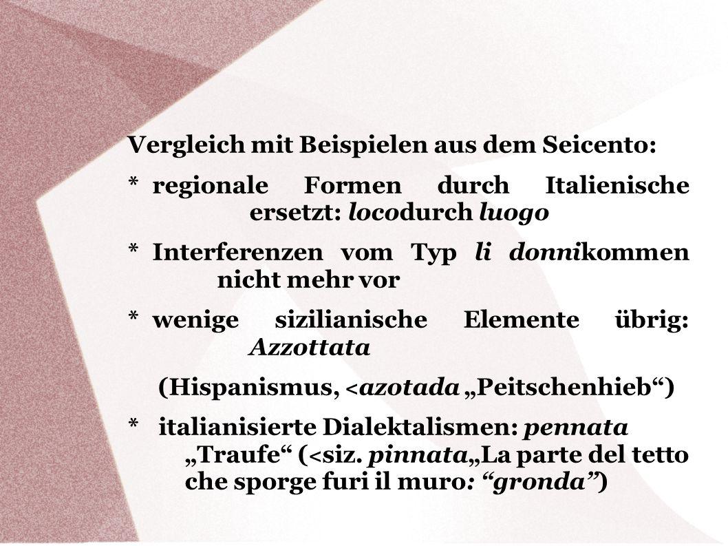 Vergleich mit Beispielen aus dem Seicento: * regionale Formen durch Italienische ersetzt: locodurch luogo * Interferenzen vom Typ li donnikommen nicht